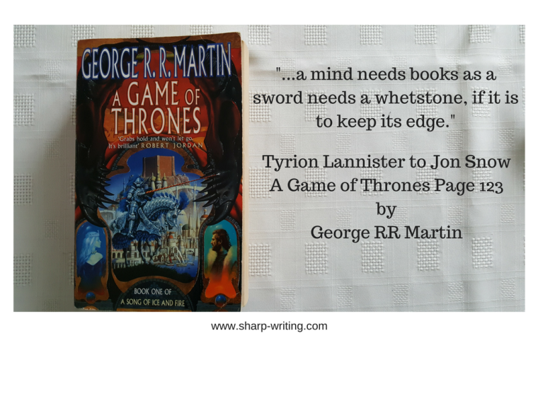 A Mind needs books as a sword needs a whetstone quote from game of thrones, used in relation to things writers can do to keep their minds active and focused.